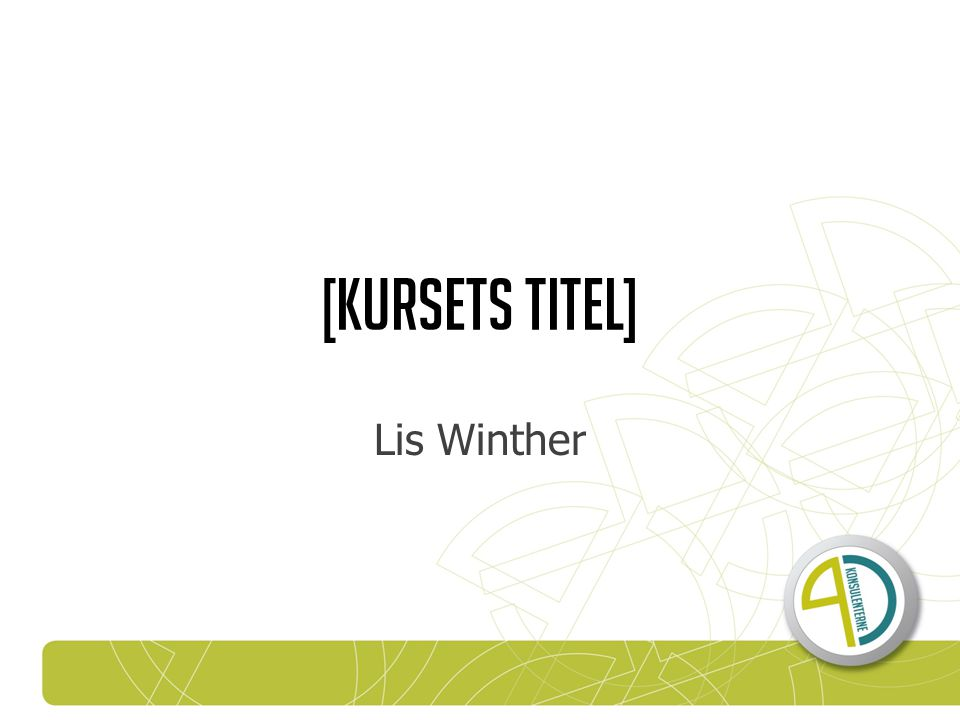[Kursets titel] Lis Winther